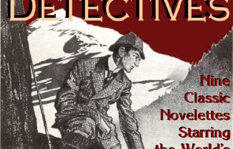 THE LEGENDARY DETECTIVES: 9 Classic Novelettes Featuring The World's Greatest Super-Sleuths by Jean Marie Stine [Ed.]